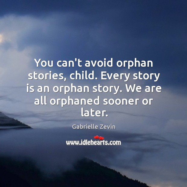 Image, You can't avoid orphan stories, child. Every story is an orphan story.