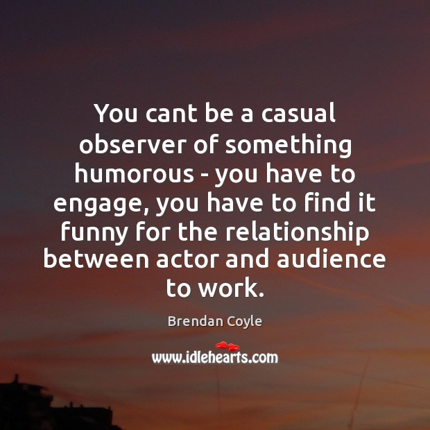 Image, You cant be a casual observer of something humorous – you have
