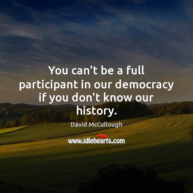 Image, You can't be a full participant in our democracy if you don't know our history.