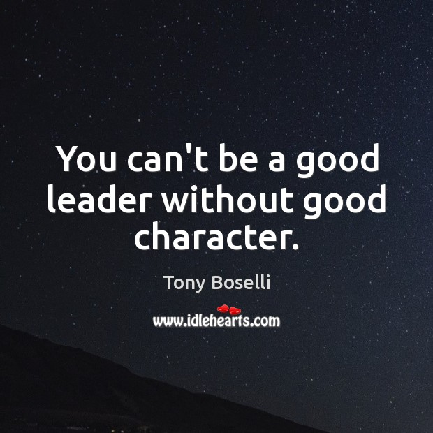 You can't be a good leader without good character. Good Character Quotes Image
