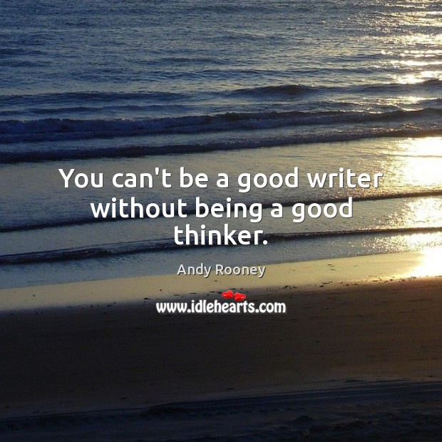 Image, You can't be a good writer without being a good thinker.