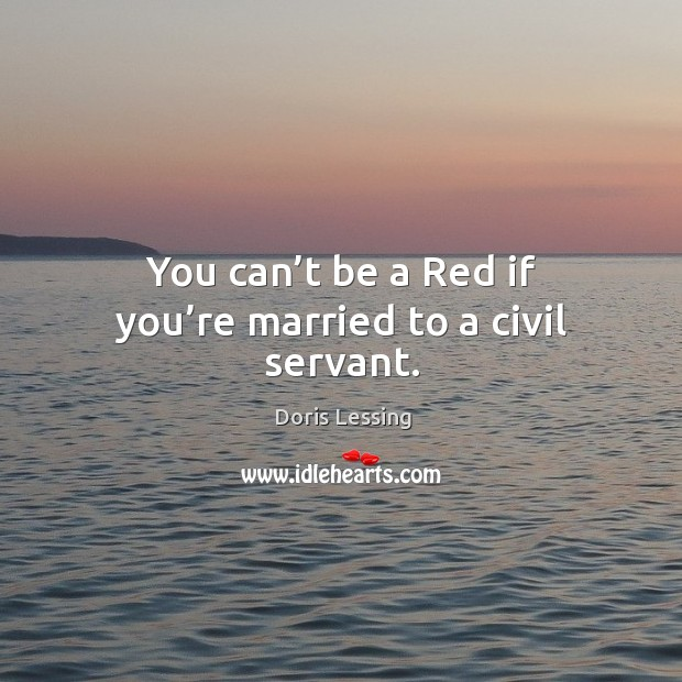 You can't be a red if you're married to a civil servant. Image
