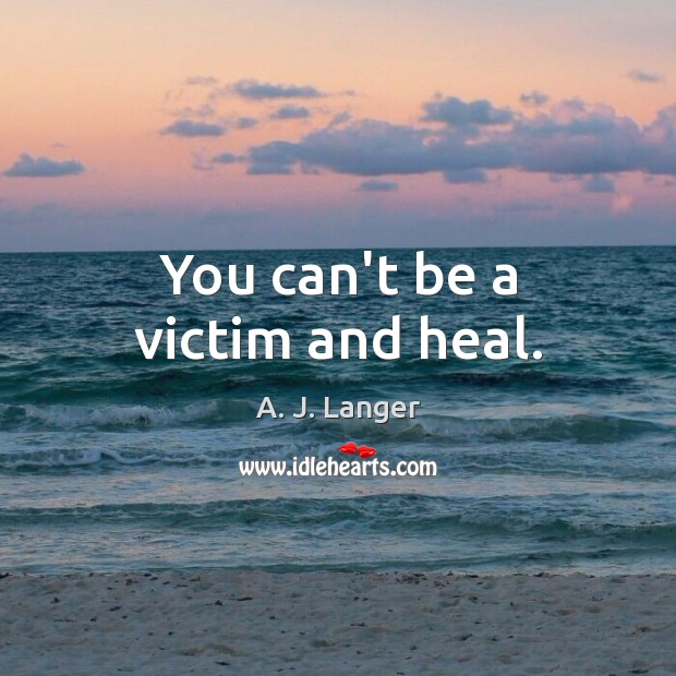 Image, You can't be a victim and heal.
