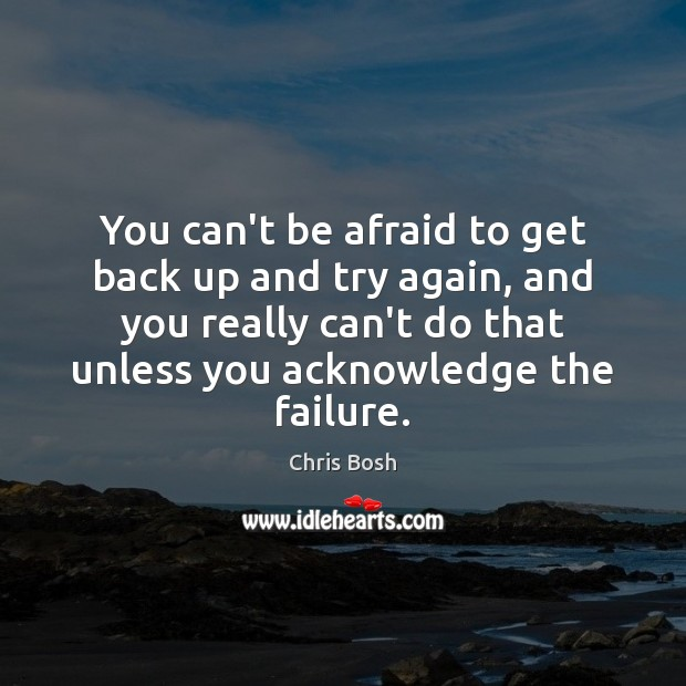 You can't be afraid to get back up and try again, and Failure Quotes Image