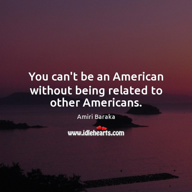 Image, You can't be an American without being related to other Americans.