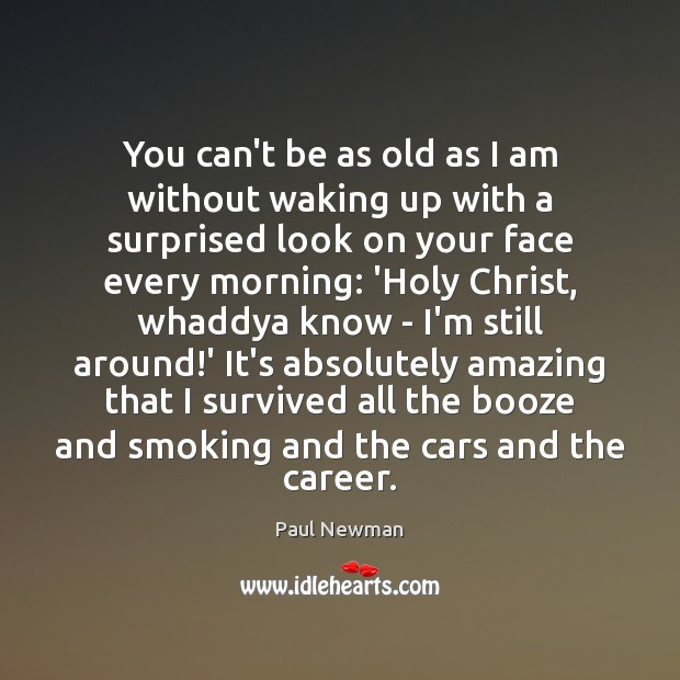 You can't be as old as I am without waking up with Paul Newman Picture Quote