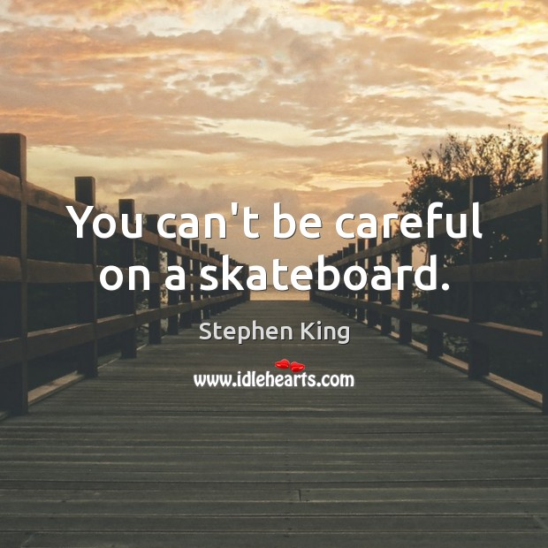 Image, You can't be careful on a skateboard.