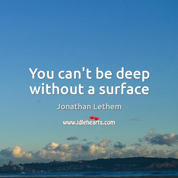 Image, You can't be deep without a surface