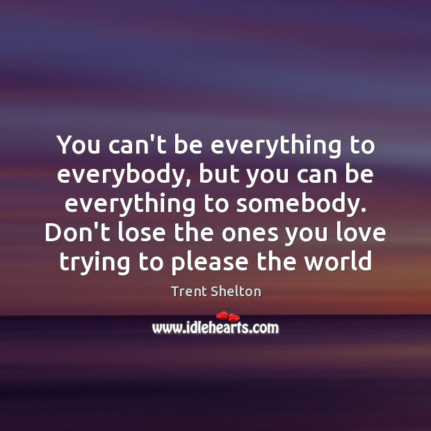 You can't be everything to everybody, but you can be everything to Image