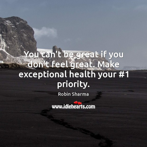 Image, You can't be great if you don't feel great. Make exceptional health your #1 priority.