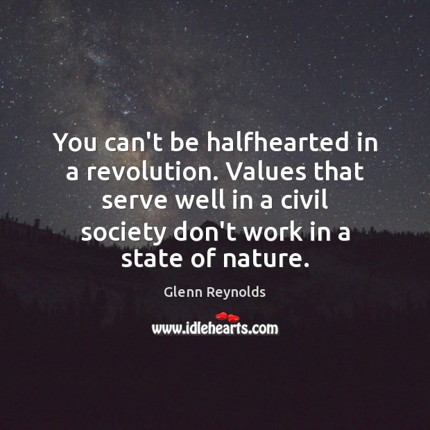 You can't be halfhearted in a revolution. Values that serve well in Image