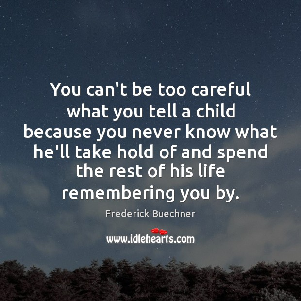 Image, You can't be too careful what you tell a child because you