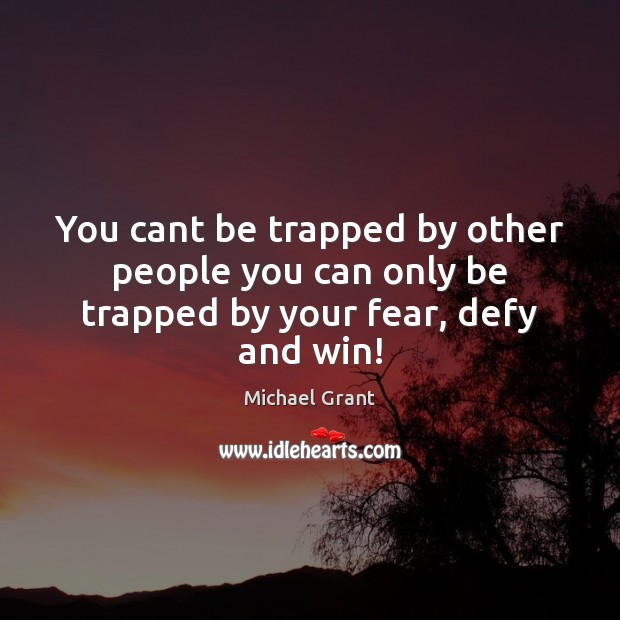 Image, You cant be trapped by other people you can only be trapped by your fear, defy and win!