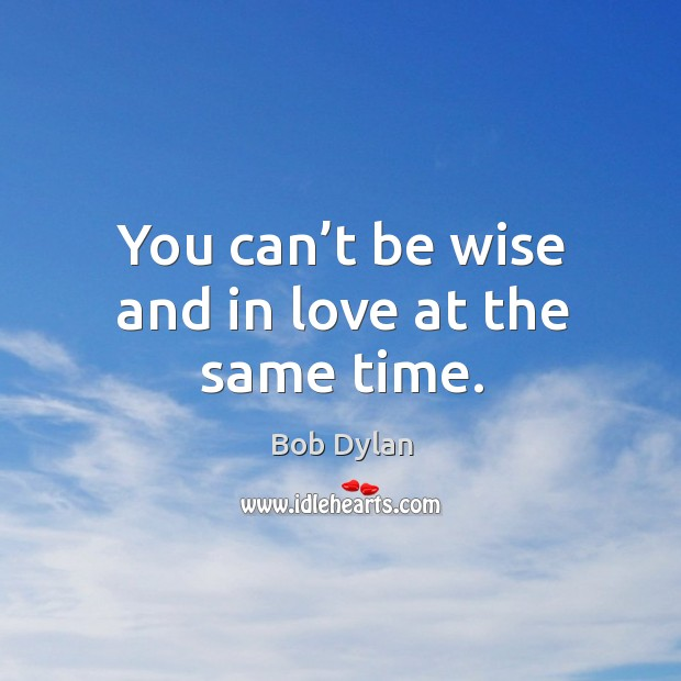 Image, You can't be wise and in love at the same time.