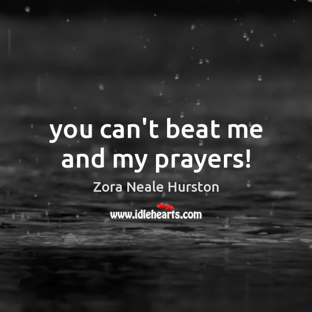 You can't beat me and my prayers! Image