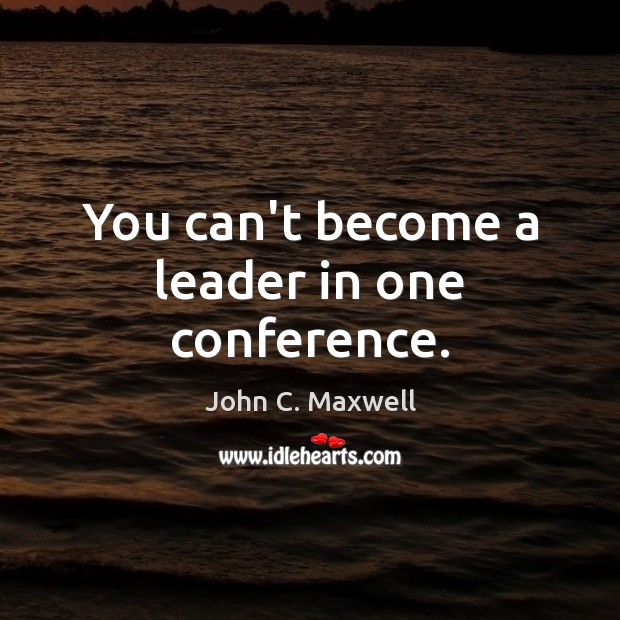 Image, You can't become a leader in one conference.