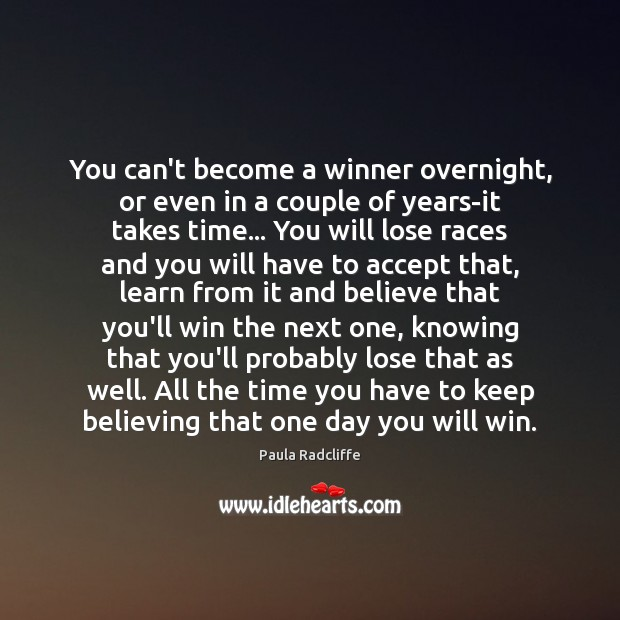 You can't become a winner overnight, or even in a couple of Image