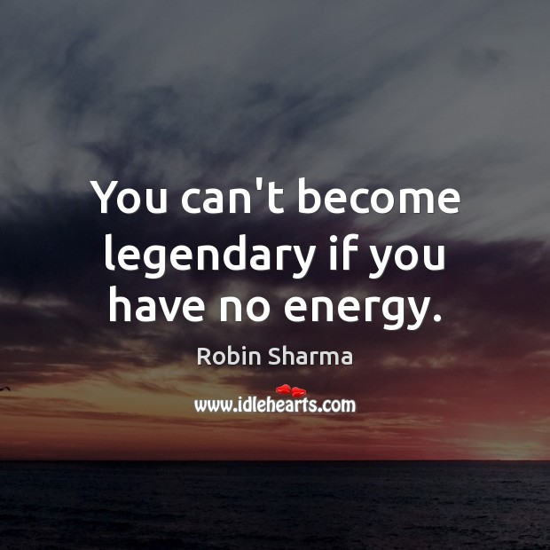 You can't become legendary if you have no energy. Image