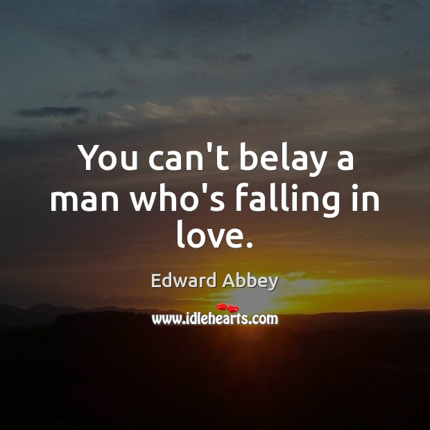 Image, You can't belay a man who's falling in love.