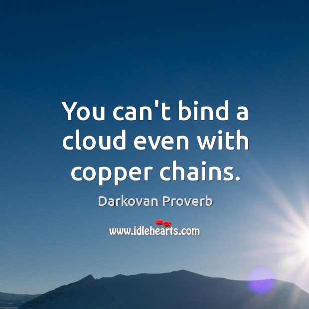 You can't bind a cloud even with copper chains. Darkovan Proverbs Image