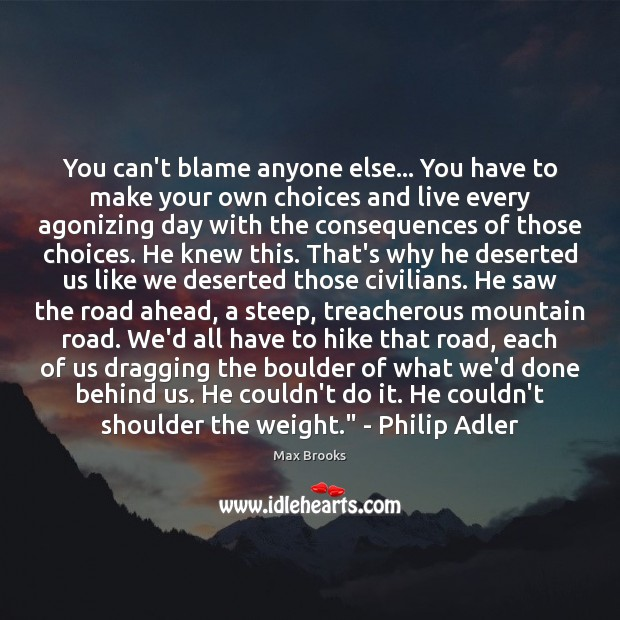 You can't blame anyone else… You have to make your own choices Image