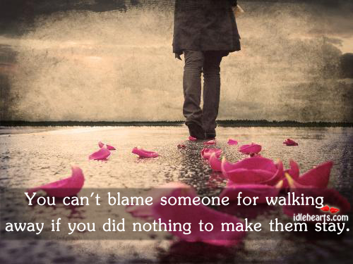 You Can't Blame Someone For Walking Away If….