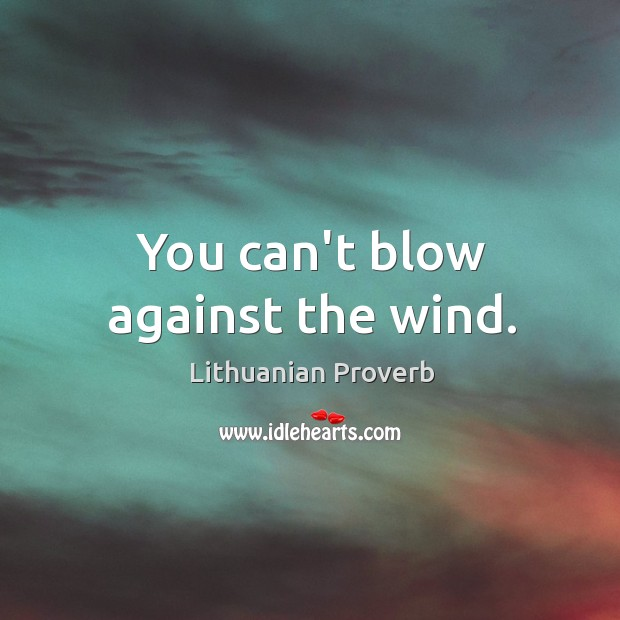 You can't blow against the wind. Lithuanian Proverbs Image