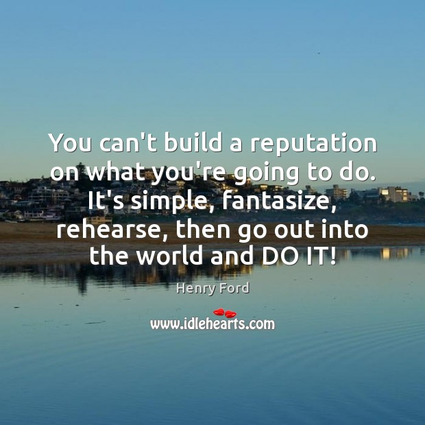 You can't build a reputation on what you're going to do. It's Henry Ford Picture Quote