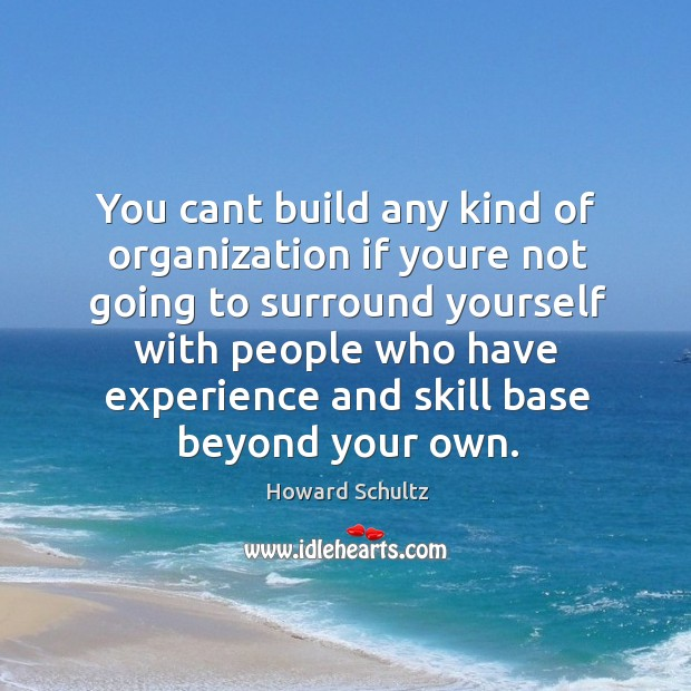 You cant build any kind of organization if youre not going to Image