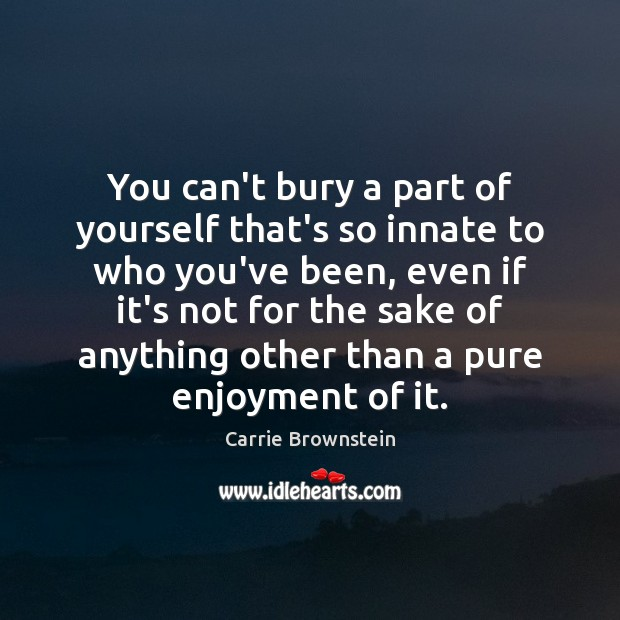 Image, You can't bury a part of yourself that's so innate to who