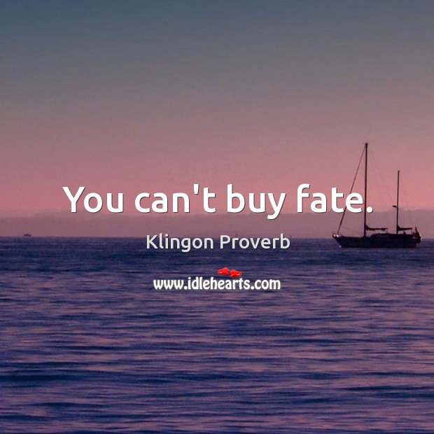 Image, You can't buy fate.