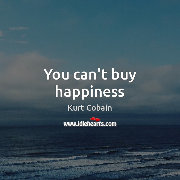 You can't buy happiness Image