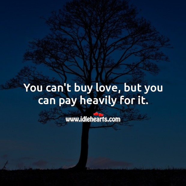 You can't buy love, but you can pay heavily for it. Love Hurts Quotes Image