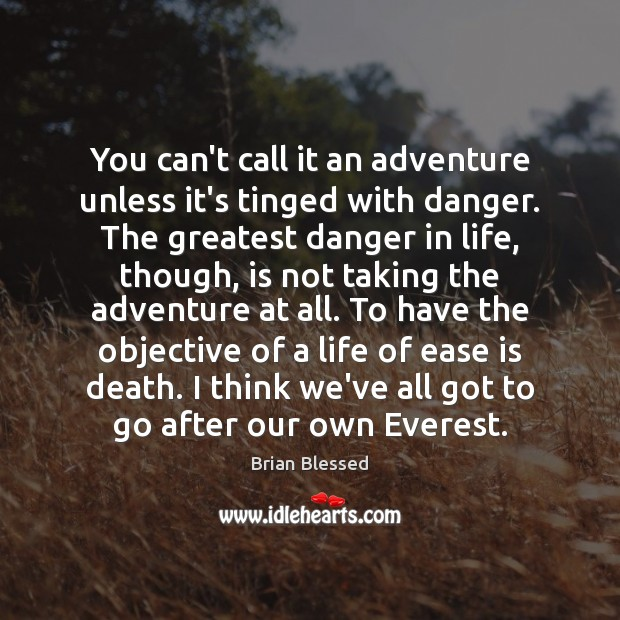 Image, You can't call it an adventure unless it's tinged with danger. The