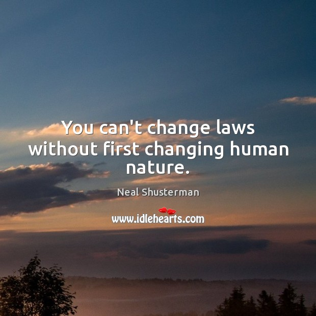 You can't change laws without first changing human nature. Image