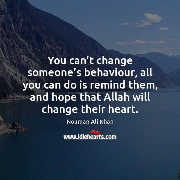 Image, You can't change someone's behaviour, all you can do is