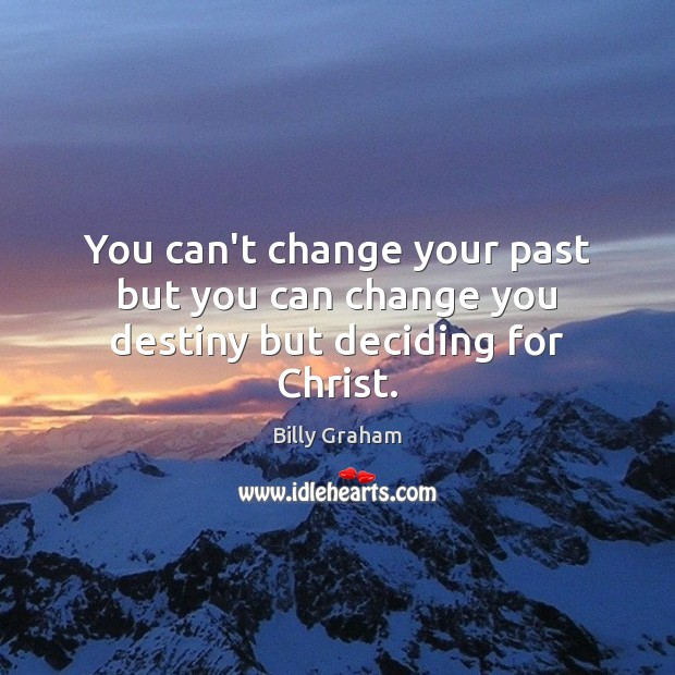 Image, You can't change your past but you can change you destiny but deciding for Christ.