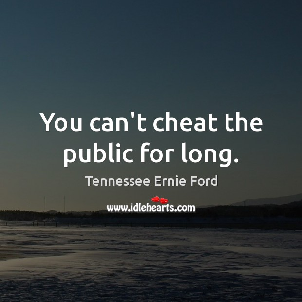 You can't cheat the public for long. Image