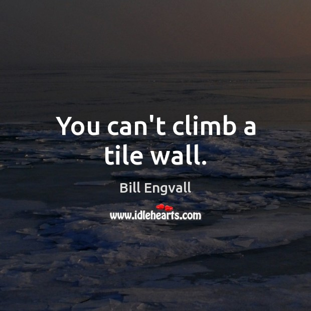 You can't climb a tile wall. Image