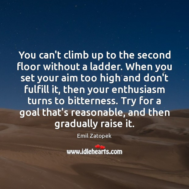 You can't climb up to the second floor without a ladder. When Goal Quotes Image