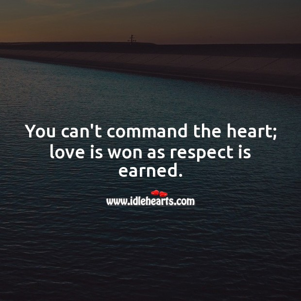 You can't command the heart; love is won as respect is earned. Respect Quotes Image