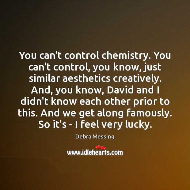 Image, You can't control chemistry. You can't control, you know, just similar aesthetics