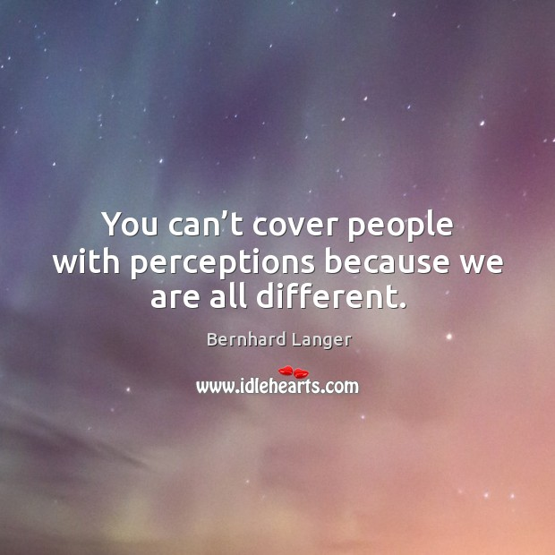 Image, You can't cover people with perceptions because we are all different.