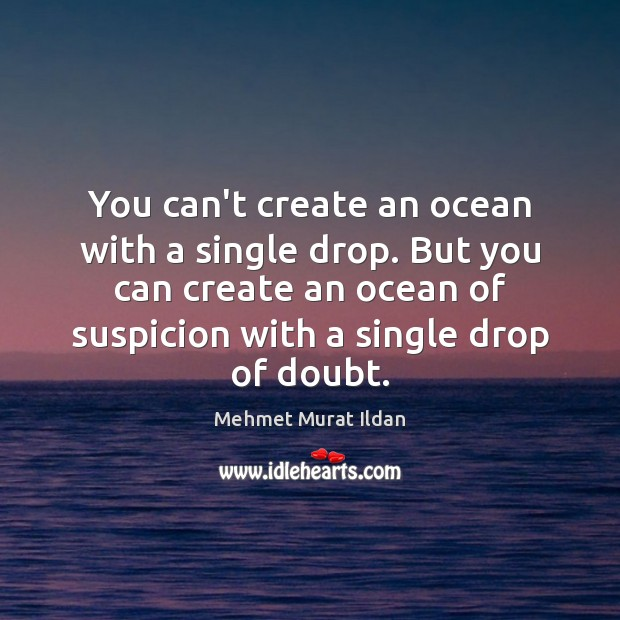 Image, You can't create an ocean with a single drop. But you can