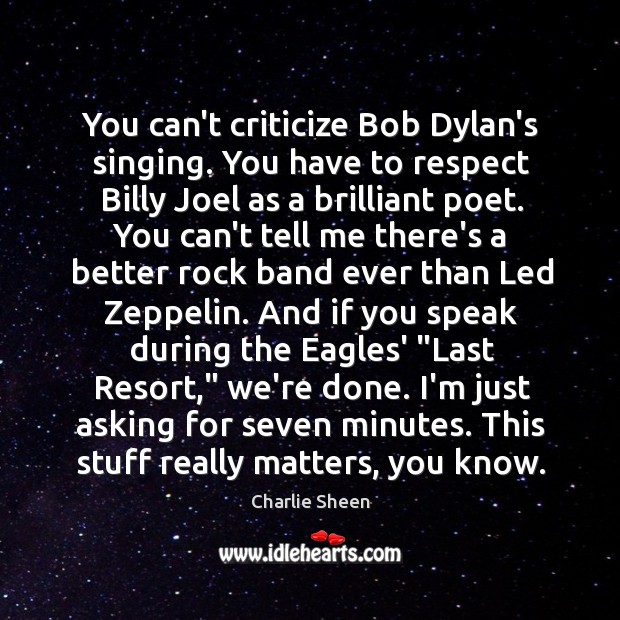 You can't criticize Bob Dylan's singing. You have to respect Billy Joel Image