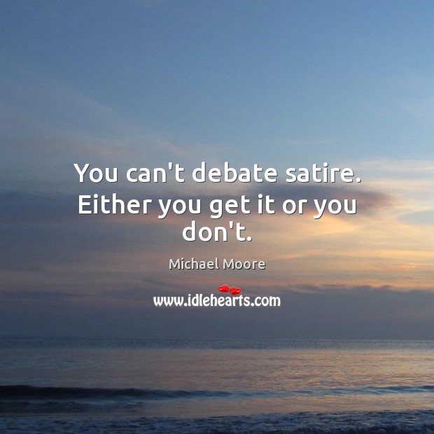 Image, You can't debate satire. Either you get it or you don't.