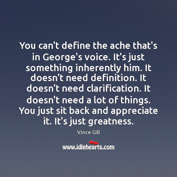 You can't define the ache that's in George's voice. It's just something Vince Gill Picture Quote