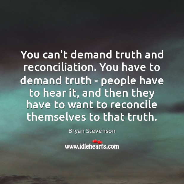 Image, You can't demand truth and reconciliation. You have to demand truth –