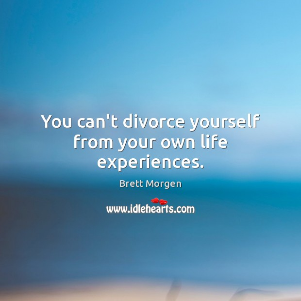 Image, You can't divorce yourself from your own life experiences.