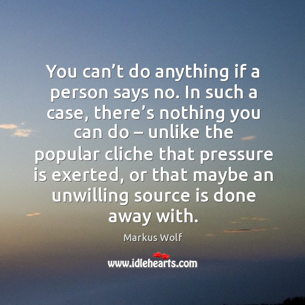 You can't do anything if a person says no. In such a case, there's nothing you can do Image